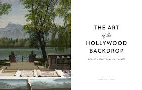 Hollywood Backdrop The Art Of The Hollywood Backdrop Book By Richard M Isackes