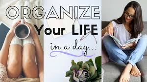 how to organize your life in a day youtube