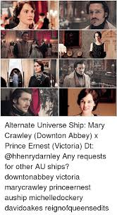Downton Abbey Meme - alternate universe ship mary crawley downton abbey x prince ernest