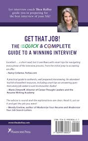 resume writing academy get that job the quick and complete guide to a winning interview get that job the quick and complete guide to a winning interview thea kelley 9780998380827 amazon com books