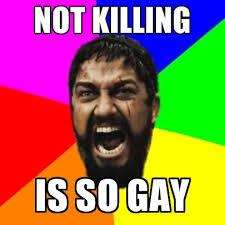So Gay Meme - not killing is so gay create meme