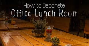 Ideas To Decorate An Office How To Decorate Office Lunch Room 16 Best Ideas Wisestep