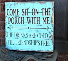 come sit on the porch with me rustic porch by countryangelrustic come sit on the porch with me the drinks are cold and the friendship s free wood sign back yard decorating ideasdiy
