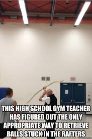 High School Teacher Memes - high school gym teacher meme