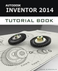 autodesk inventor 2014 tutorial book john ronald 9781491068731