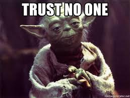 No Trust Meme - trust no one yoda meme generator
