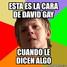 Memes De David - meme chico malo esta es la cara de david gay cuando le dicen algo