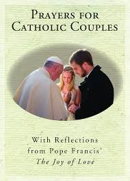 marriage prayers for couples prayers for catholic couples with reflections from pope francis