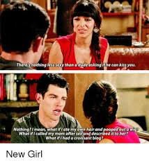 New Girl Memes - there snothing less sexy than a dudeasking if he can kiss you