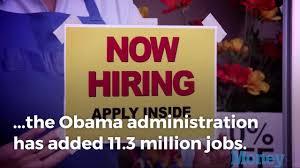 jobs under obama administration obama presidency how many jobs were added under barack obama money