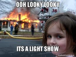 Light Show Meme - ooh looky looky its a light show disaster girl make a meme