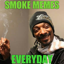 Weed Meme - smoke memes everyday smoke weed everyday know your meme