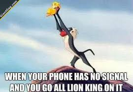 when your phone has no signal and you go all lion king on it