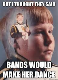 Bands Make Her Dance Meme - but i thought they said bands would make her dance hilarity