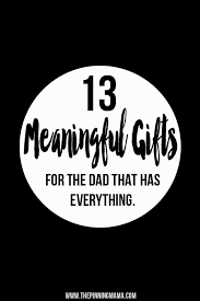 meaningful gifts for 10 meaningful gifts for the who has everything the pinning