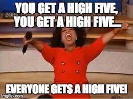 High Five Meme - oprah you get a meme imgflip