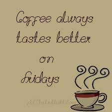 Friday Coffee Meme - friday coffee friday coffee quotes cherylness pinterest
