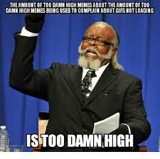 Too Damn High Meme - the amount of too damn high memes about the amount of too damn high