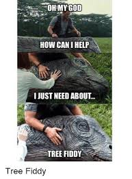 Tree Fiddy Meme - oh my god how can ihelp i just need about tree fiddy tree fiddy