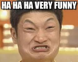Very Funny Meme - ha ha ha very funny impossibru guy original meme on memegen