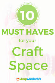 10 Must Haves For A by 10 Must Haves For Your Craft Space Eshop Marketer