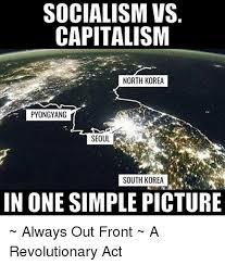 North Korea South Korea Meme - 25 best memes about socialism vs capitalism socialism vs