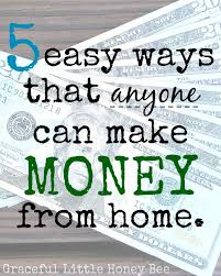easy way to earn money 5 easy ways that anyone can make money from home graceful