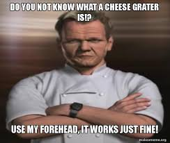 Gordon Ramsey Memes - gordon ramsay chan s cheese grater forehead by xxbeaglebark413xx on