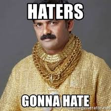 Haters Gonna Hate Meme - haters gonna hate indian gold shirt meme generator