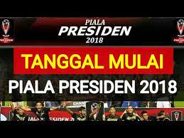 Jadwal Piala Presiden 2018 Ini Tanggal Mulai Piala Presiden 2018 Update Cek Deskripsi