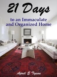 21 days to an immaculate and organized home how to clean and