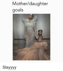 Mother Daughter Memes - mother daughter goals slayyyy dank meme on me me