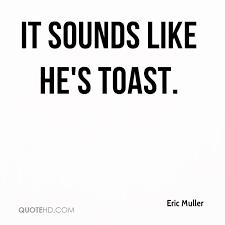 toast quotes eric muller quotes quotehd