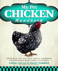 my pet chicken handbook u0027 practical advice for raising backyard