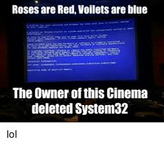 System 32 Meme - roses are red voiletsare blue the owner of this cinema deleted