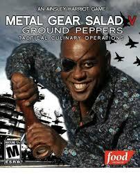 Ainsley Harriott Meme - an ainsley harriot game metal gear salad ground peppers tactical