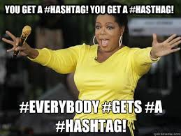 Hashtag Meme - you get a hashtag you get a hasthag everybody gets a