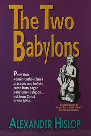 hislop two babylons the two babylons by hislop e book foy ministries