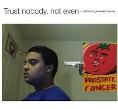 Generate A Meme - trust nobody not even a randomly generated meme prostate cancer
