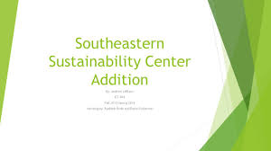 southeastern sustainability center addition ppt download