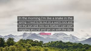 katherine hannigan quote in the morning i m like a snake in the