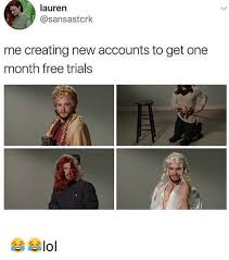 Creating Meme - lauren me creating new accounts to get one month free trials