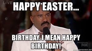 Mean Happy Birthday Meme - happy easter birthday i mean happy birthday steve harvey leo