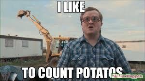 I Like Meme - i like to count potatos meme trailer park boys bubbles 16296