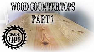 building a wood countertop from 2x10 u0027s part 1 trade tips youtube