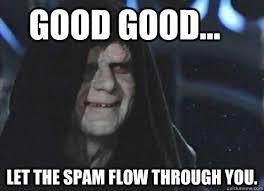 Spam Meme - good good let the spam flow through you let the hate flow