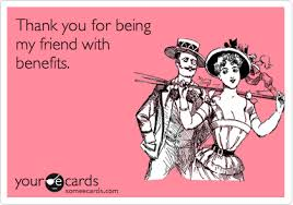 thank you for being my friend with benefits s day ecard