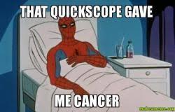 Quickscope Meme - that quickscope gave me cancer make a meme