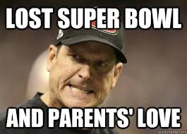 Jim Harbaugh Memes - lost super bowl and parents love angry jim harbaugh quickmeme