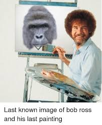 Bob Ross Meme - last known image of bob ross and his last painting paintings